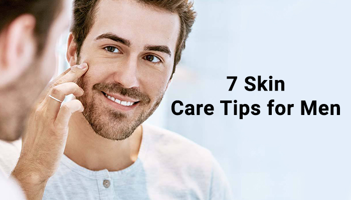7 Skin Care Tips for Men