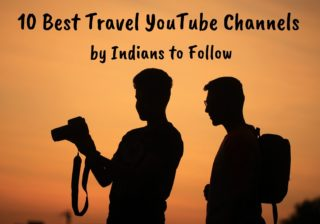 10 Best Travel YouTube Channels by Indians to Follow