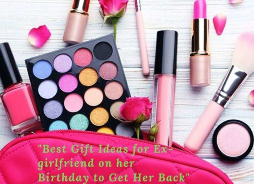 Best Gift Ideas for Ex-girlfriend on her Birthday to Get Her Back