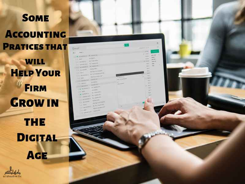 Some Accounting Practices that Will Help Your Firm Grow in the Digital Age