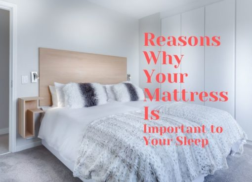 Reasons Why Your Mattress Is Important to Your Sleep