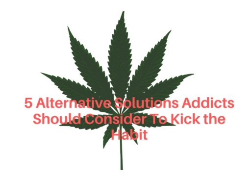 5 Alternative Solutions Addicts Should Consider To Kick the Habit